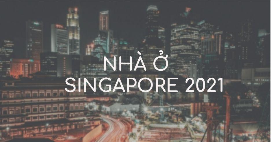Nhà ở Singapore 2021