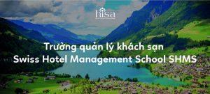 Trường quản lý khách sạn Swiss Hotel Management School SHMS