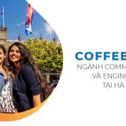 Coffee Talk Hướng Nghiệp: Ngành Communication Và Engineering Tại Hà Lan