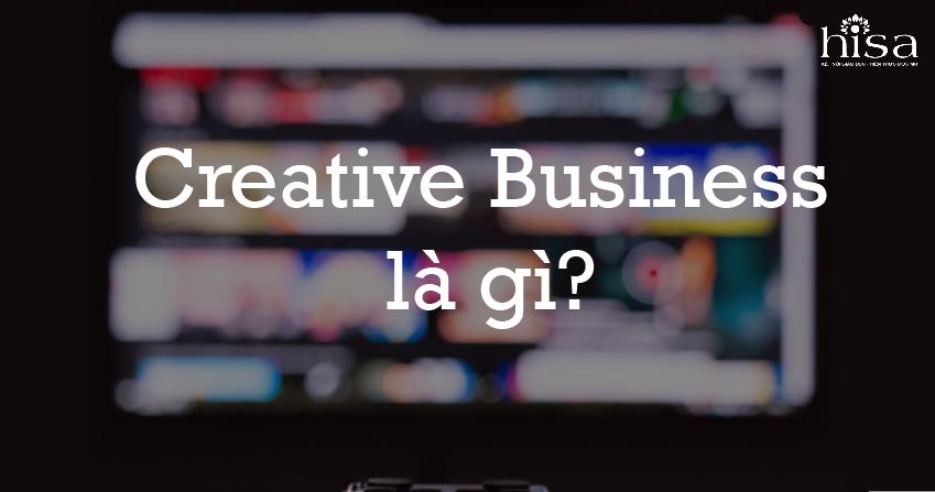 Cùng HISA tìm hiểu về ngành học Creative Business là gì?