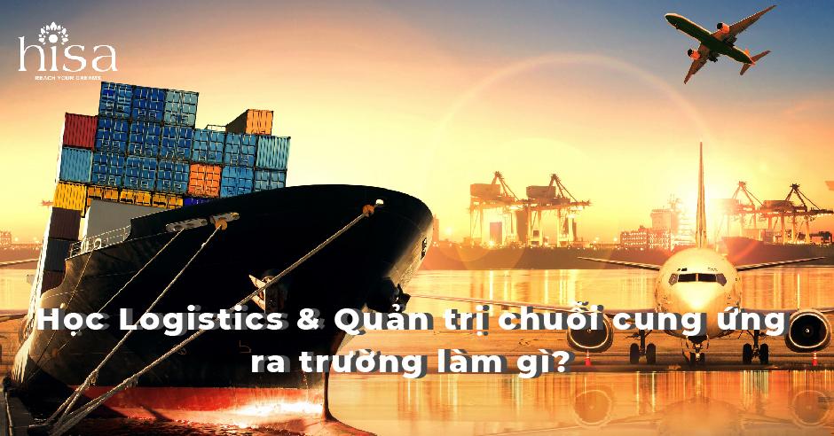 Học ngành Logistics & Quản trị chuỗi cung ứng – ra trường làm gì?