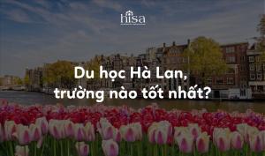 trường nào tốt nhất du học Hà Lan