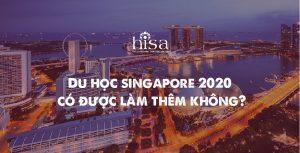 Du học Singapore 2020 có được làm thêm không