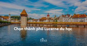 Du học Thụy Sĩ thành phố nào có nhiều trường tốt nhất Lucerne