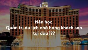 Nên học ngành quản trị du lịch nhà hàng khách sạn tại đâu
