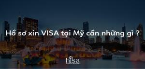 Hồ sơ xin VISA Mỹ cần những gì