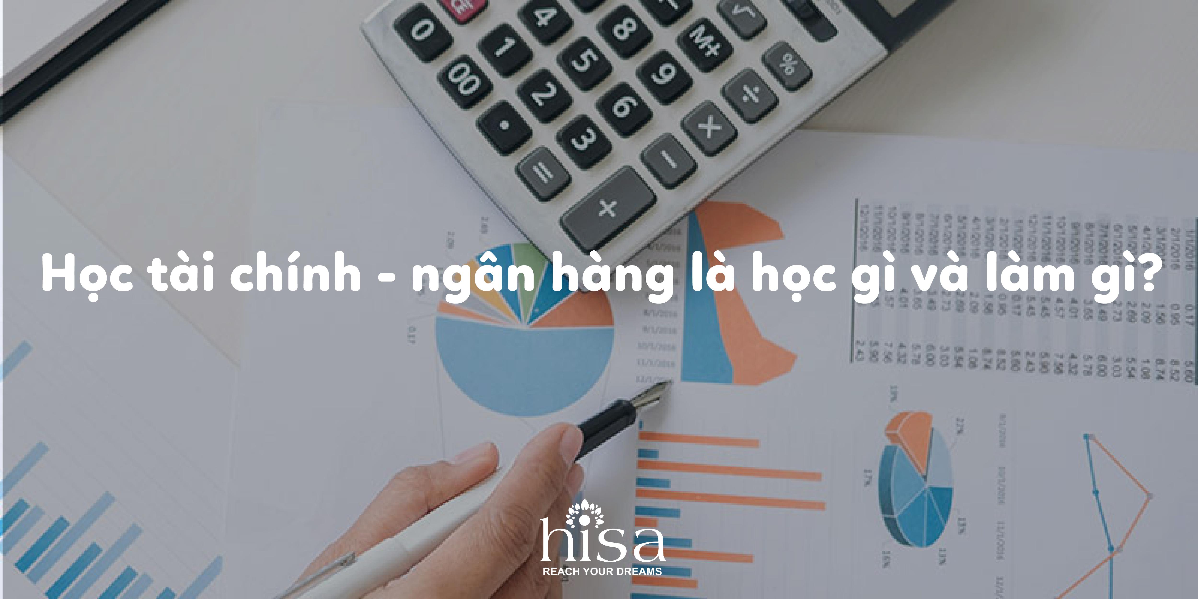 Học tài chính ngân hàng học gì, làm gì