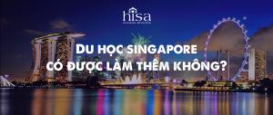 Du học Singapore có được làm thêm không
