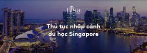 Thủ tục nhập cảnh du học Singapore