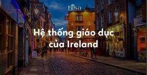 Hệ thống giáo dục của Ireland khách Việt Nam thế nào
